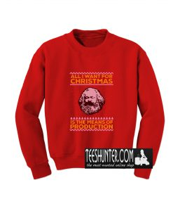 Karl Marx All I Want For Christmas Is The Menas Of Production Sweatshirt
